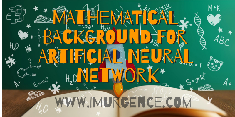Mathematical Background for Artificial Neural Network