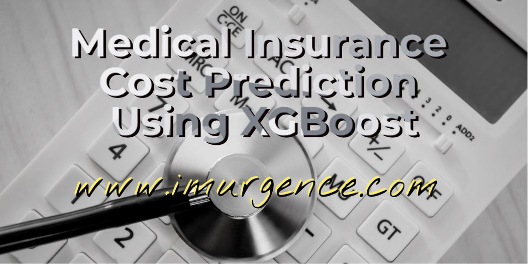 How to do Medical Insurance Cost prediction using XGBoost in Python ?